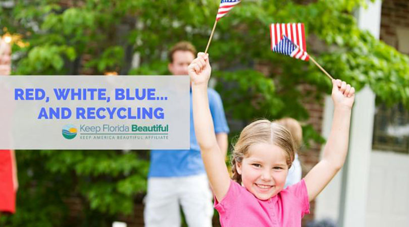 Girl holding American Flag with the text Red, White, Blue, and Recycling   Keep Florida Beautiful Blog